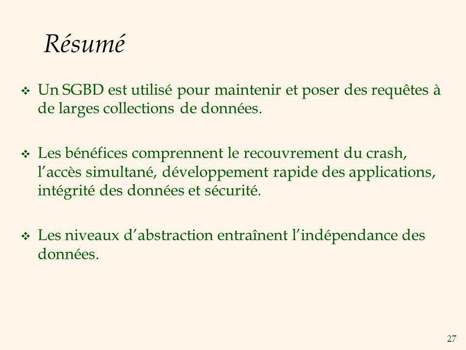 Résumé Un SGBD est utilisé pour maintenir et poser des requêtes à de larges collections de données.