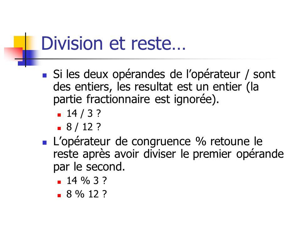 Division et reste… Si les deux opérandes de l'opérateur / sont des entiers, les resultat est un entier (la partie fractionnaire est ignorée).
