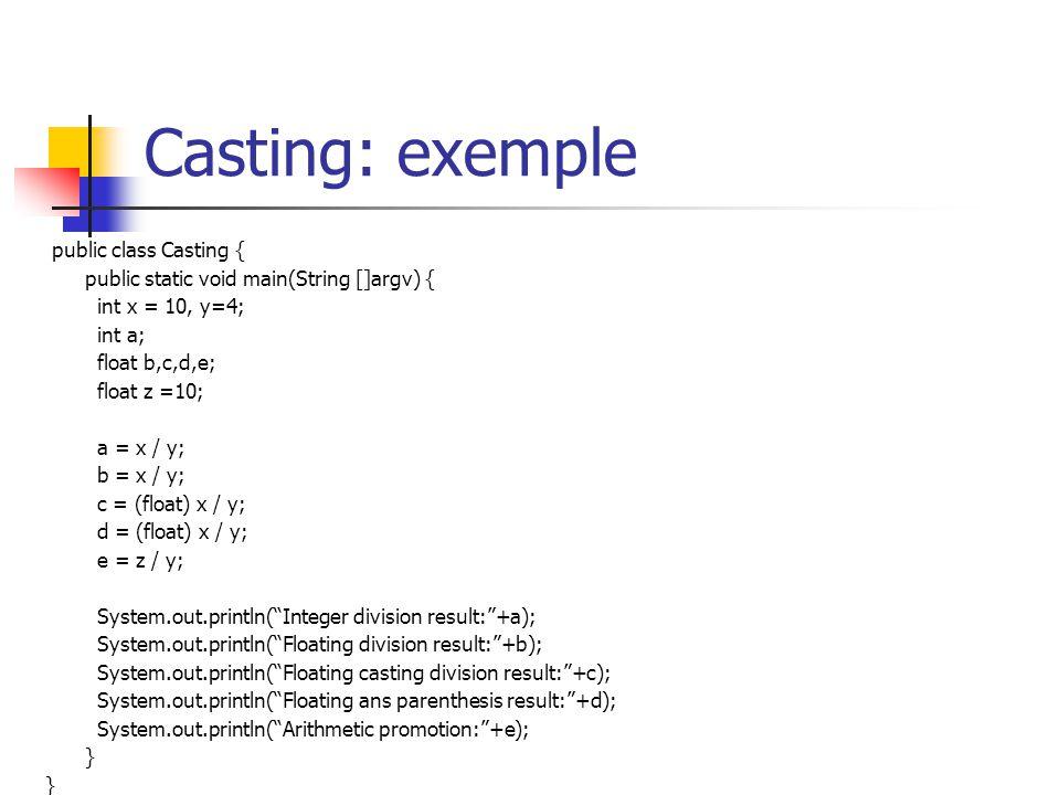Casting: exemple public class Casting {