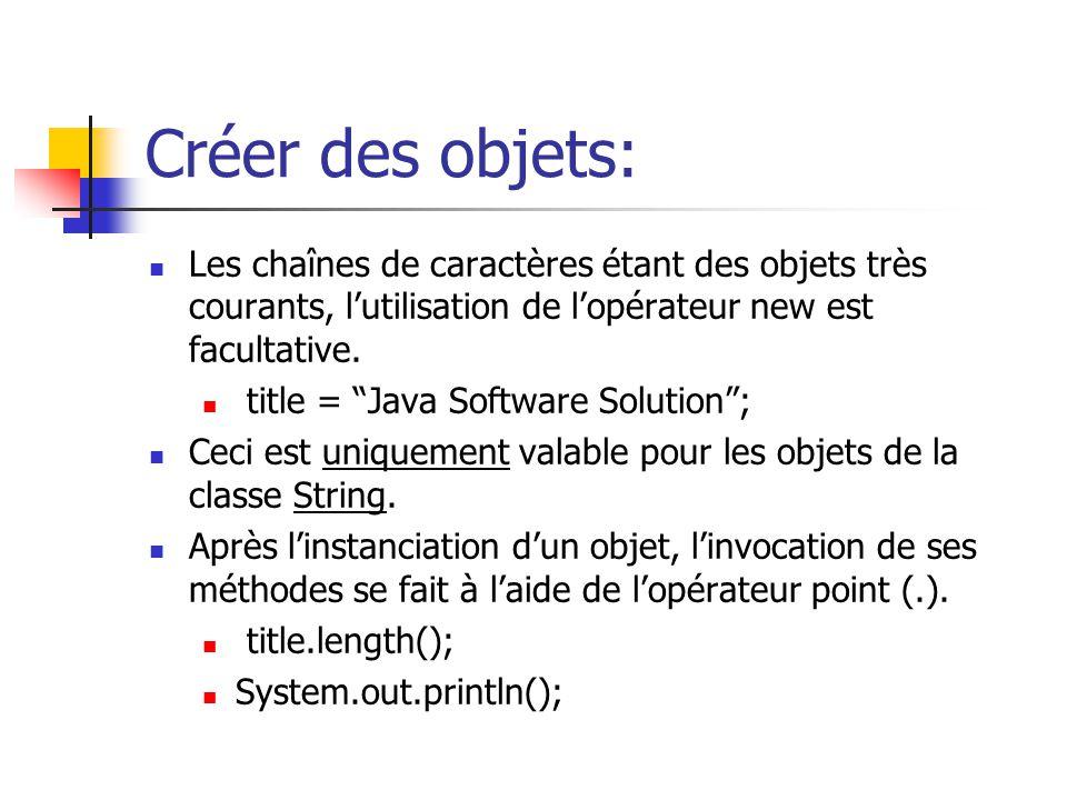 Créer des objets: Les chaînes de caractères étant des objets très courants, l'utilisation de l'opérateur new est facultative.