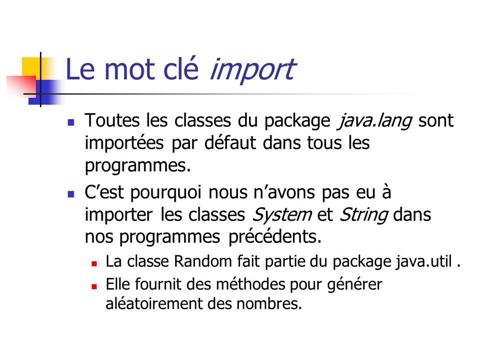 Le mot clé import Toutes les classes du package java.lang sont importées par défaut dans tous les programmes.