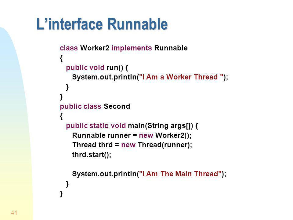 L'interface Runnable class Worker2 implements Runnable {