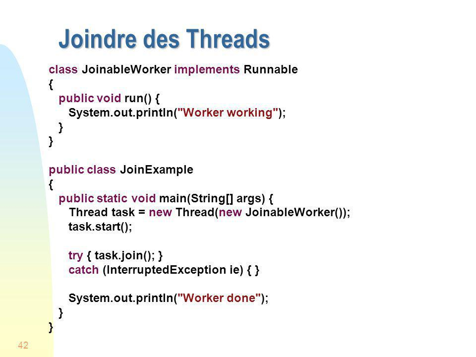 Joindre des Threads class JoinableWorker implements Runnable {