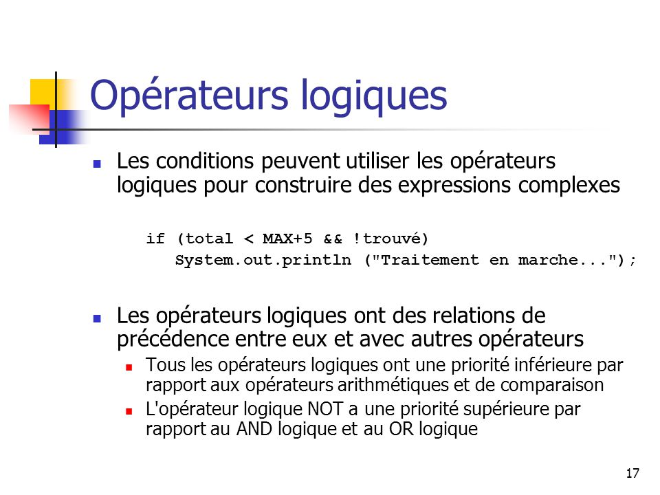 Opérateurs logiques Les conditions peuvent utiliser les opérateurs logiques pour construire des expressions complexes.