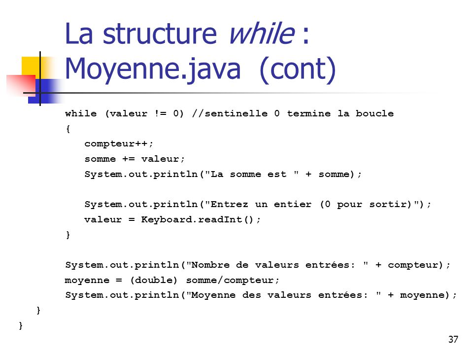 La structure while : Moyenne.java (cont)