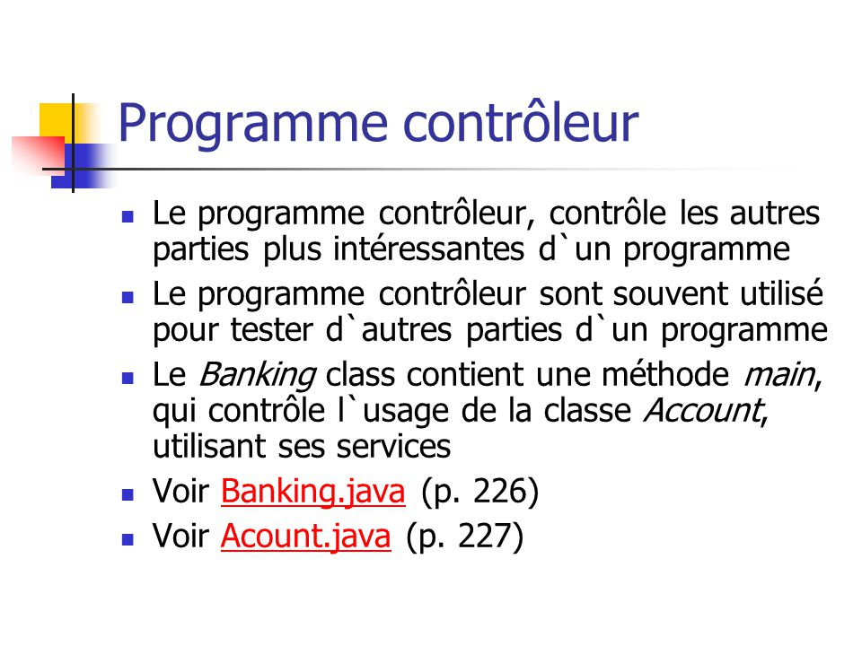 Programme contrôleur Le programme contrôleur, contrôle les autres parties plus intéressantes d`un programme.