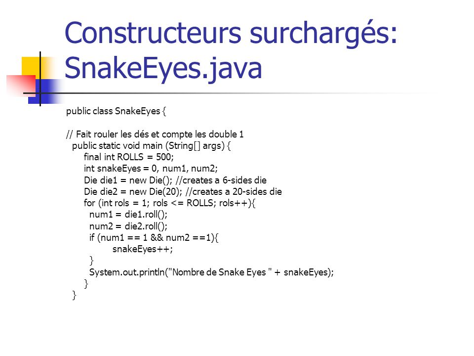 Constructeurs surchargés: SnakeEyes.java