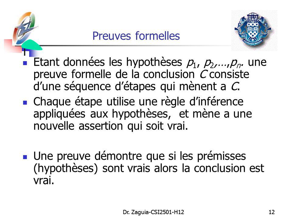 Preuves formelles Etant données les hypothèses p1, p2,…,pn. une preuve formelle de la conclusion C consiste d'une séquence d'étapes qui mènent a C.