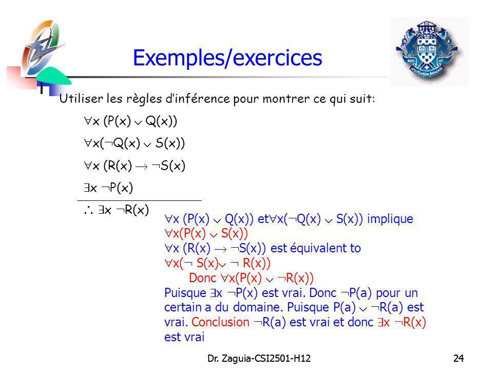 Exemples/exercices Utiliser les règles d'inférence pour montrer ce qui suit: x (P(x)  Q(x)) x(Q(x)  S(x))