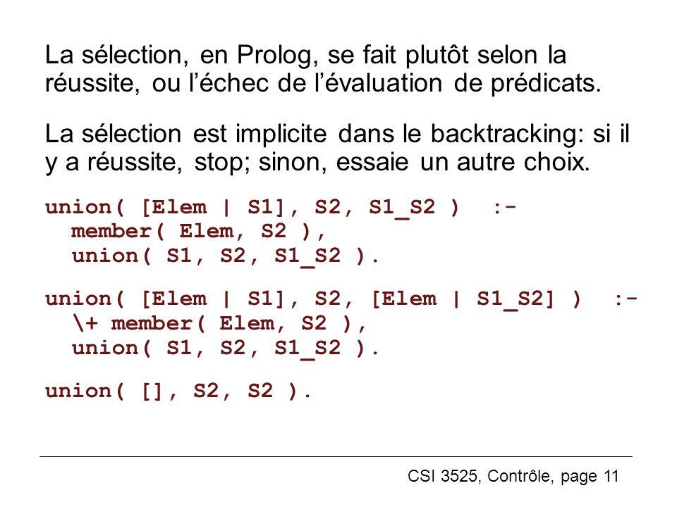 (4) La sélection, en Prolog, se fait plutôt selon la réussite, ou l'échec de l'évaluation de prédicats.