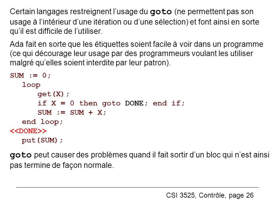 Certain langages restreignent l'usage du goto (ne permettent pas son usage à l'intérieur d'une itération ou d'une sélection) et font ainsi en sorte qu'il est difficile de l'utiliser.