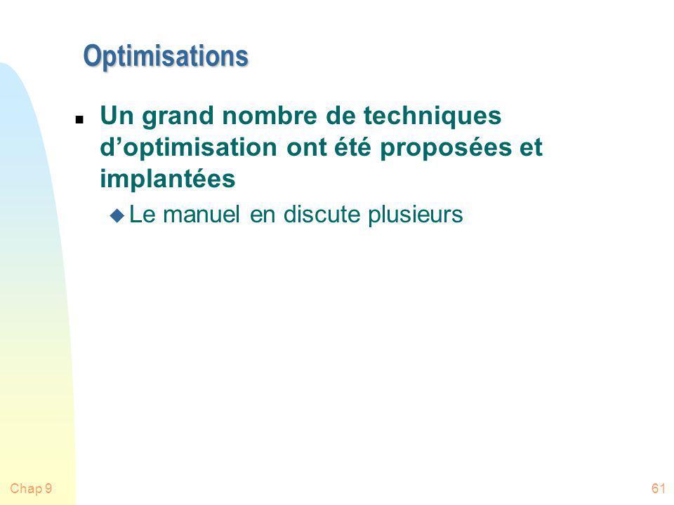Optimisations Un grand nombre de techniques d'optimisation ont été proposées et implantées. Le manuel en discute plusieurs.