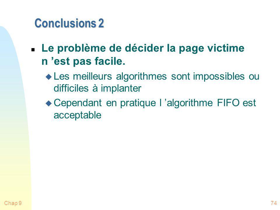 Conclusions 2 Le problème de décider la page victime n 'est pas facile. Les meilleurs algorithmes sont impossibles ou difficiles à implanter.