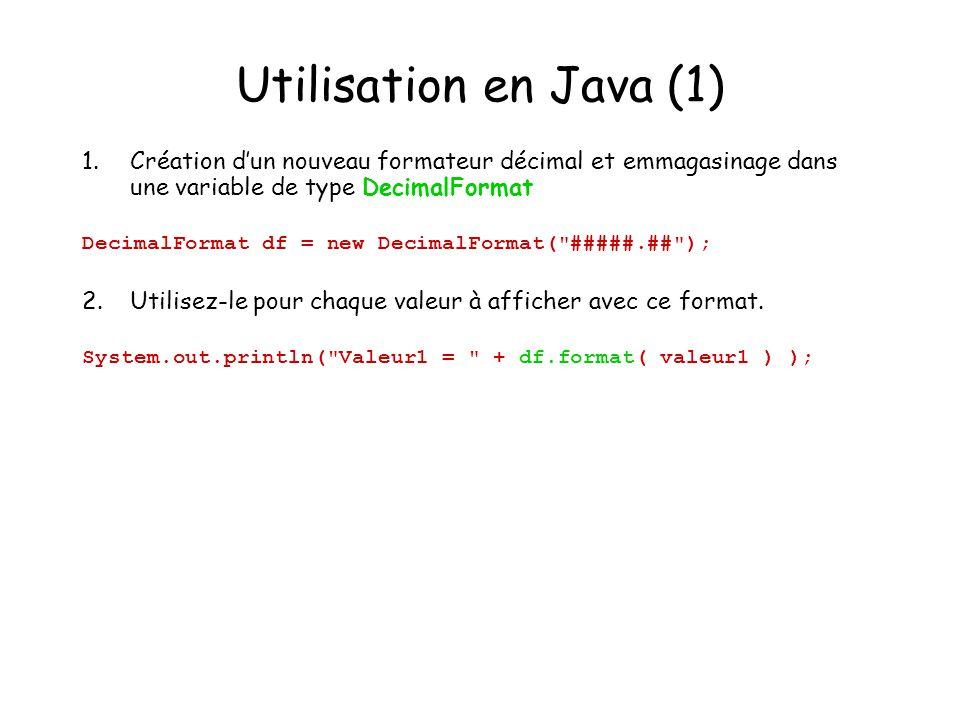 Utilisation en Java (1) 1. Création d'un nouveau formateur décimal et emmagasinage dans une variable de type DecimalFormat.