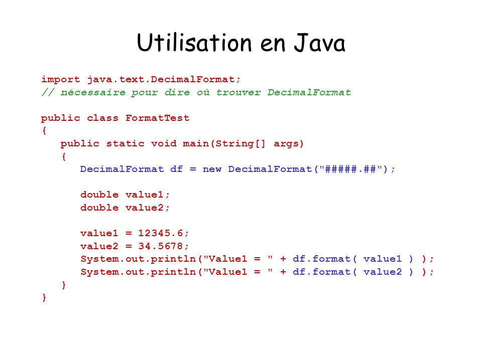 Utilisation en Java import java.text.DecimalFormat;