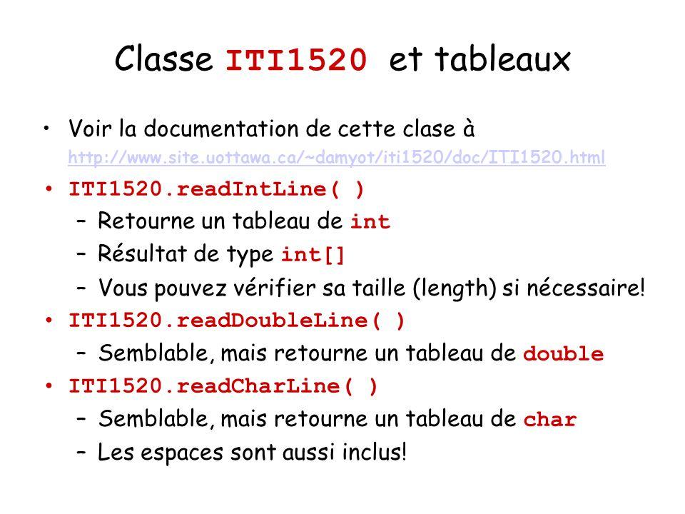 Classe ITI1520 et tableaux Voir la documentation de cette clase à http://www.site.uottawa.ca/~damyot/iti1520/doc/ITI1520.html.