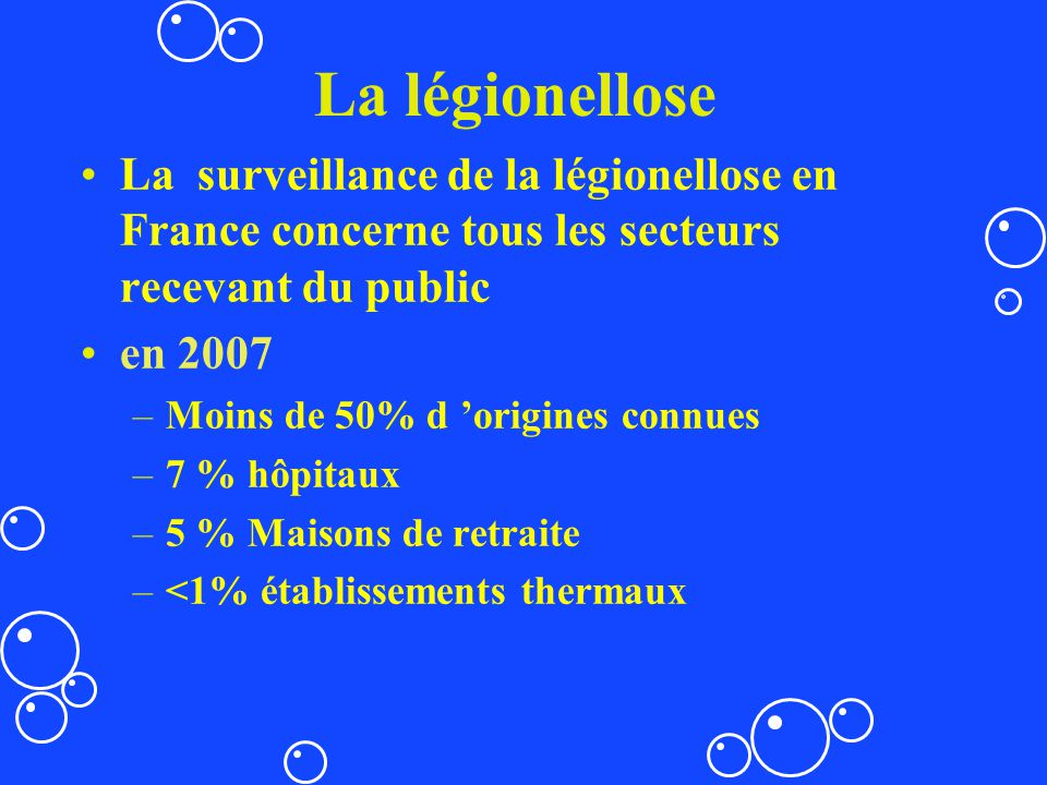 La légionellose La surveillance de la légionellose en France concerne tous les secteurs recevant du public.