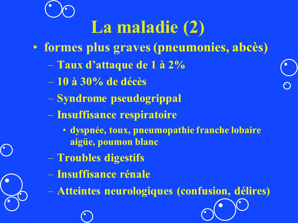 La maladie (2) formes plus graves (pneumonies, abcès)