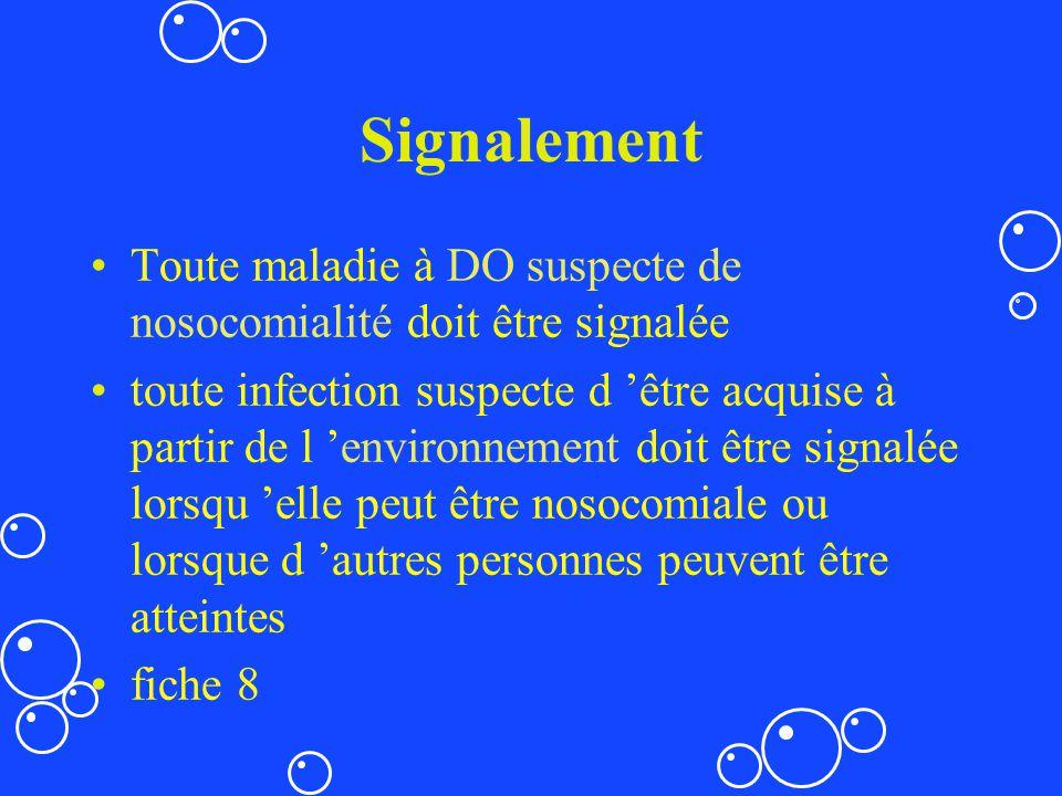 Signalement Toute maladie à DO suspecte de nosocomialité doit être signalée.