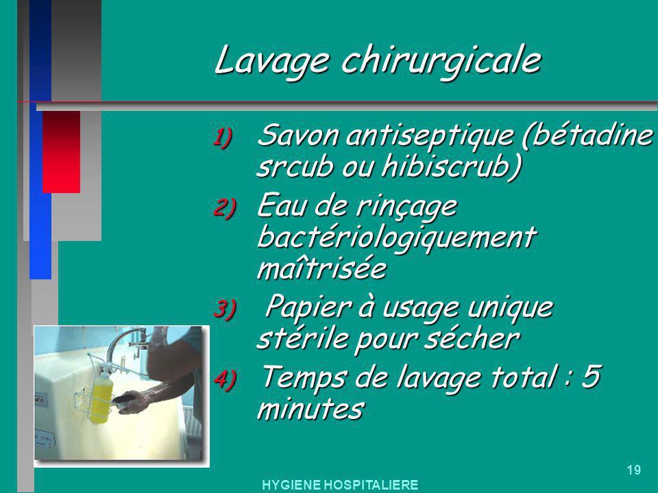 Lavage chirurgicale Savon antiseptique (bétadine srcub ou hibiscrub)