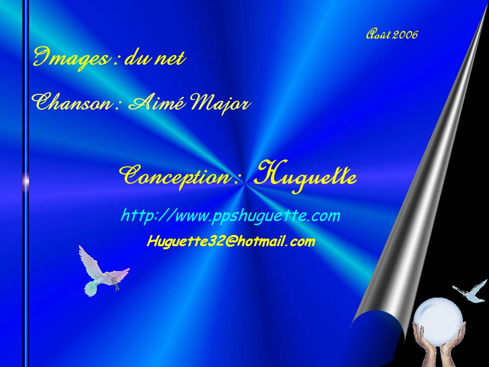 Images : du net Chanson : Aimé Major Conception : Huguette Août 2006
