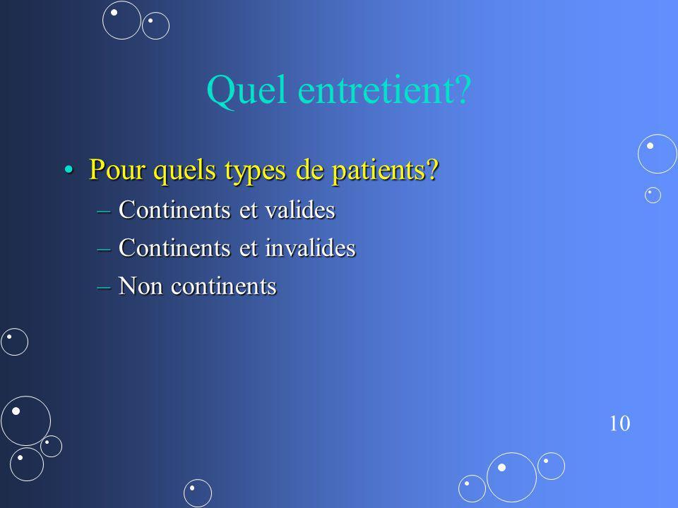 Quel entretient Pour quels types de patients Continents et valides