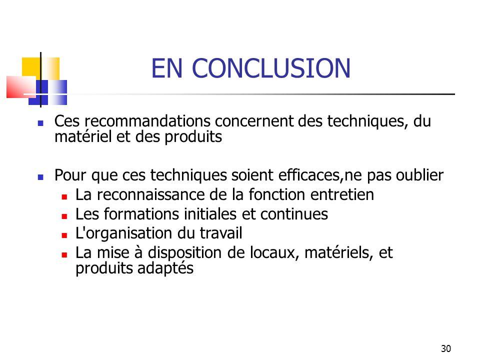 EN CONCLUSION Ces recommandations concernent des techniques, du matériel et des produits. Pour que ces techniques soient efficaces,ne pas oublier.
