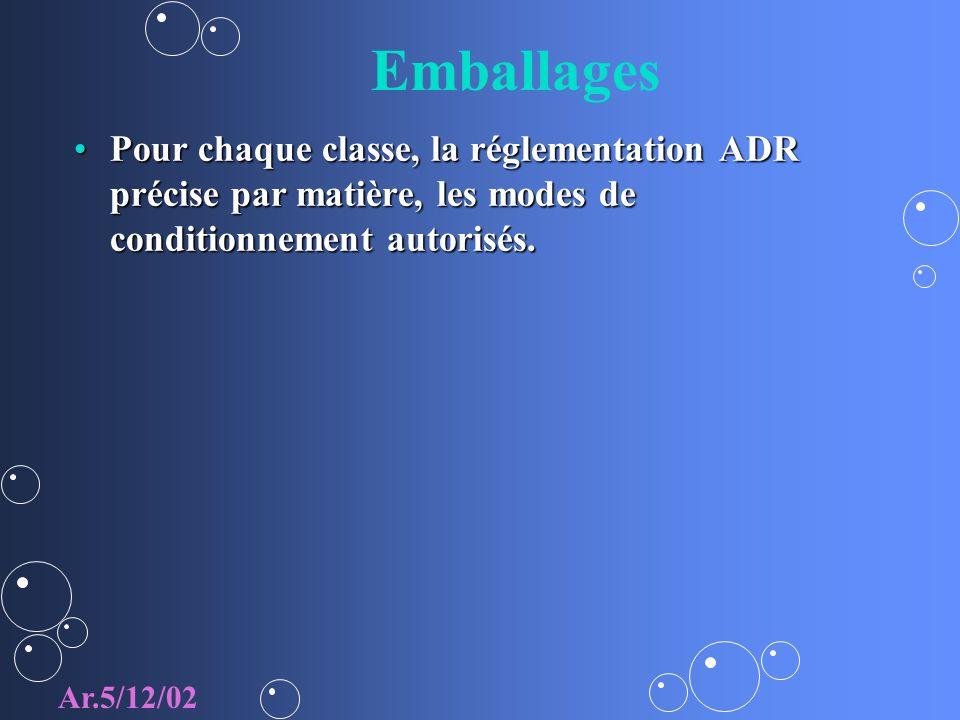 Emballages Pour chaque classe, la réglementation ADR précise par matière, les modes de conditionnement autorisés.