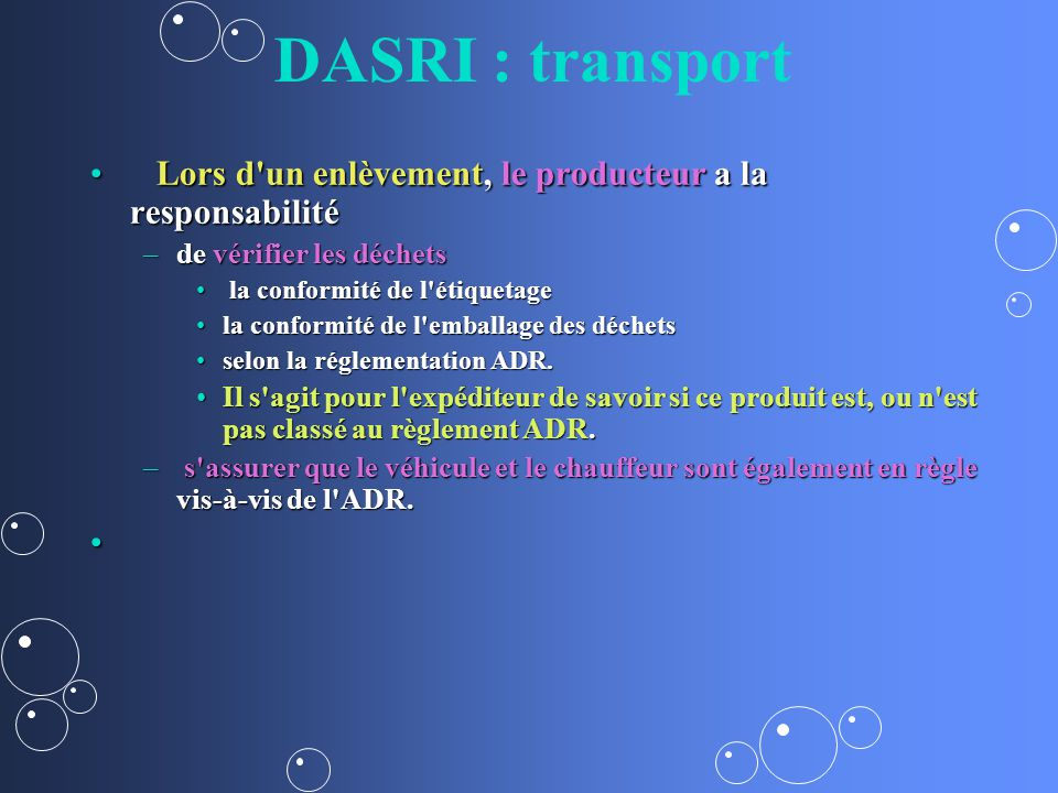 DASRI : transport Lors d un enlèvement, le producteur a la responsabilité. de vérifier les déchets.