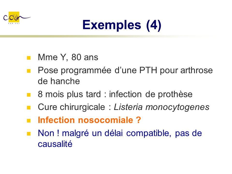 Exemples (4) Mme Y, 80 ans. Pose programmée d'une PTH pour arthrose de hanche. 8 mois plus tard : infection de prothèse.