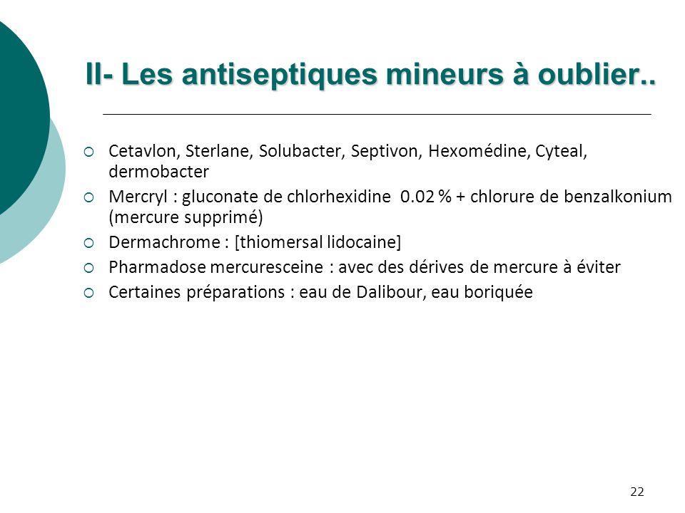 II- Les antiseptiques mineurs à oublier..