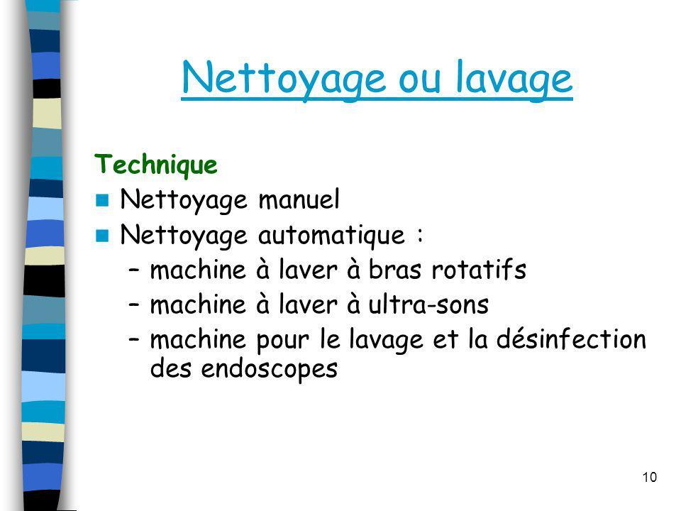 Nettoyage ou lavage Technique Nettoyage manuel Nettoyage automatique :