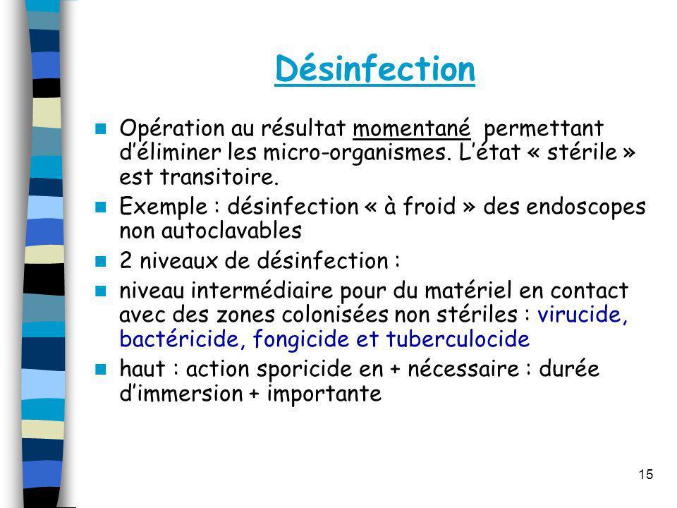 Désinfection Opération au résultat momentané permettant d'éliminer les micro-organismes. L'état « stérile » est transitoire.