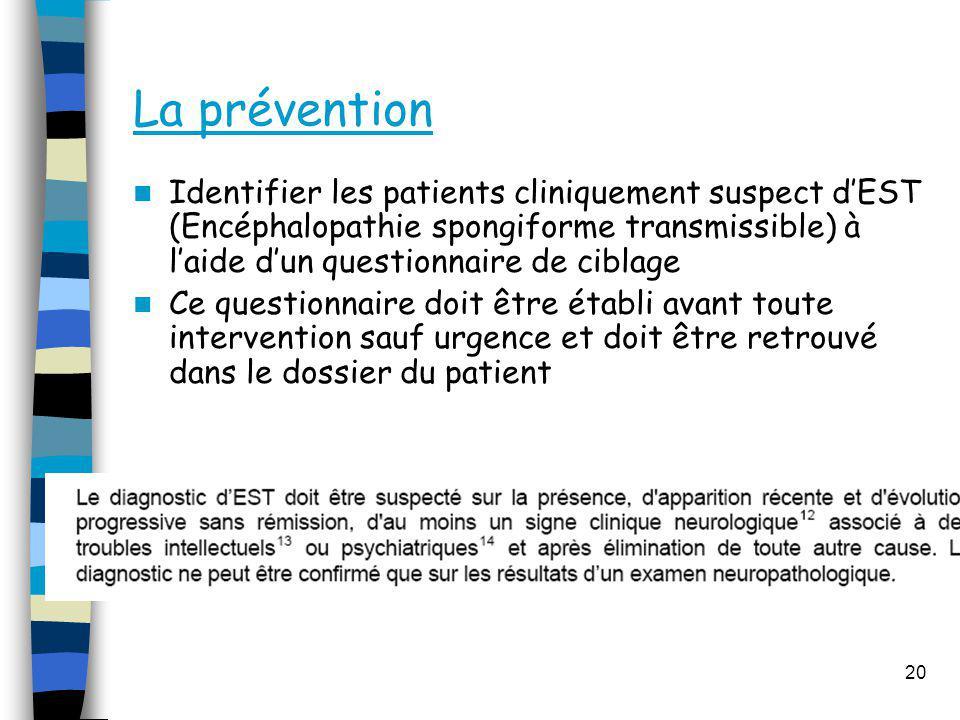 La prévention Identifier les patients cliniquement suspect d'EST (Encéphalopathie spongiforme transmissible) à l'aide d'un questionnaire de ciblage.
