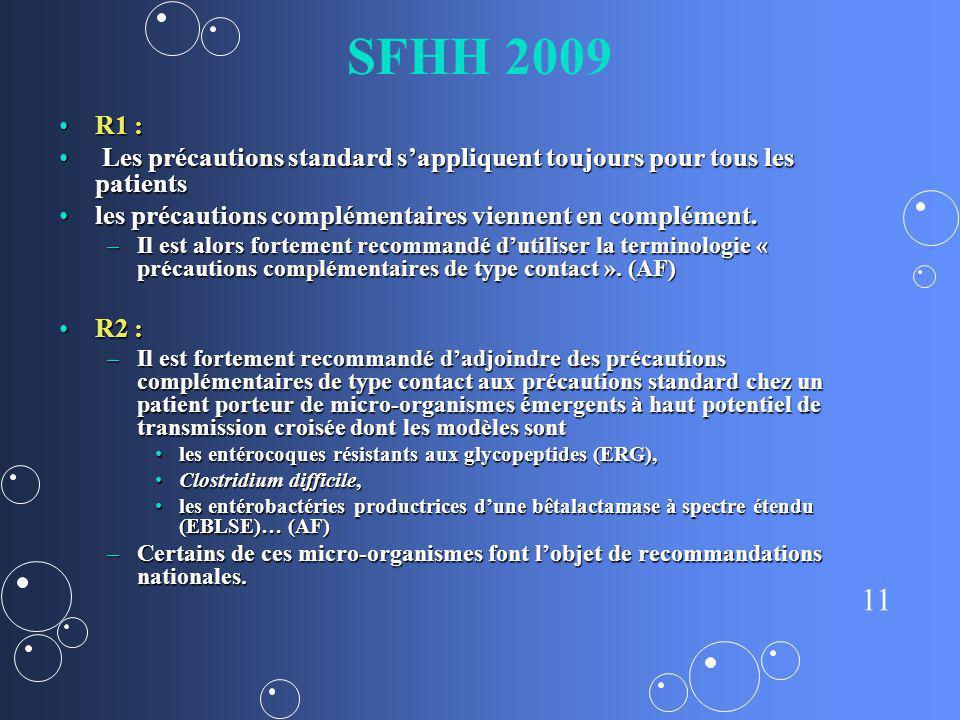 SFHH 2009 R1 : Les précautions standard s'appliquent toujours pour tous les patients. les précautions complémentaires viennent en complément.