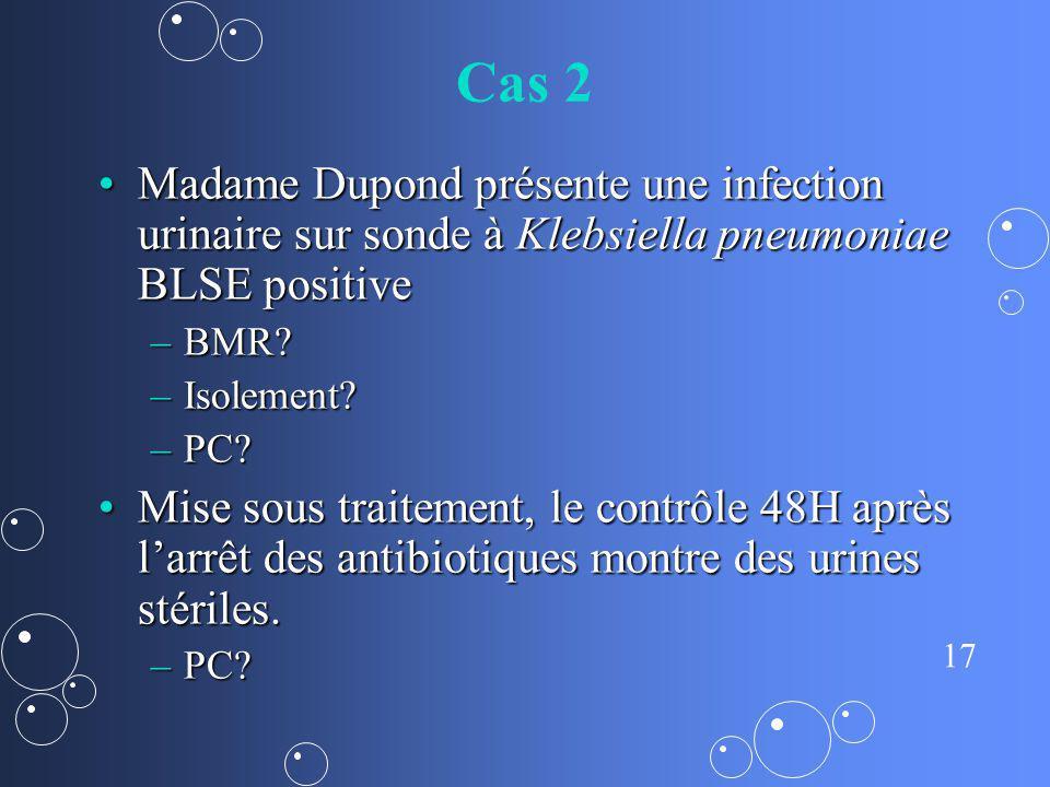 Cas 2 Madame Dupond présente une infection urinaire sur sonde à Klebsiella pneumoniae BLSE positive.