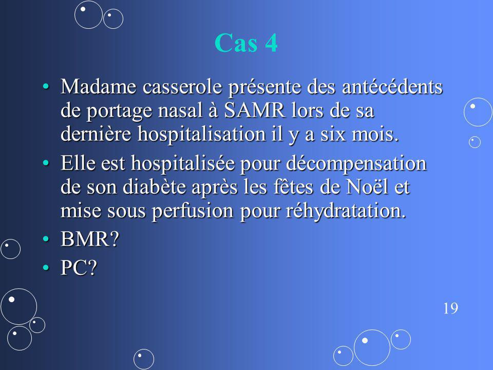 Cas 4 Madame casserole présente des antécédents de portage nasal à SAMR lors de sa dernière hospitalisation il y a six mois.