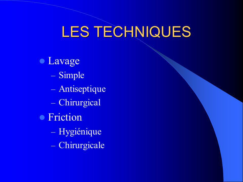 LES TECHNIQUES Lavage Friction Simple Antiseptique Chirurgical
