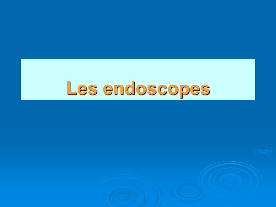 Les endoscopes