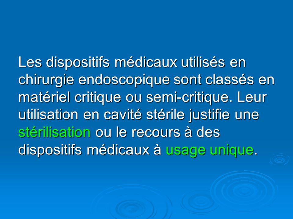 Les dispositifs médicaux utilisés en chirurgie endoscopique sont classés en matériel critique ou semi-critique.