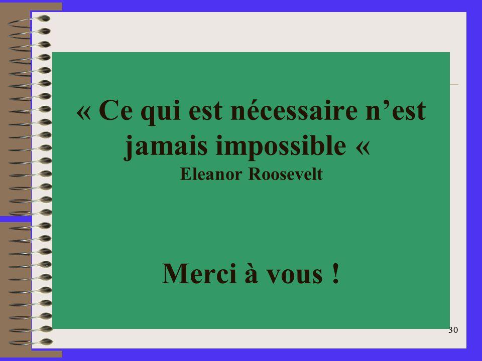 « Ce qui est nécessaire n'est jamais impossible « Eleanor Roosevelt Merci à vous !
