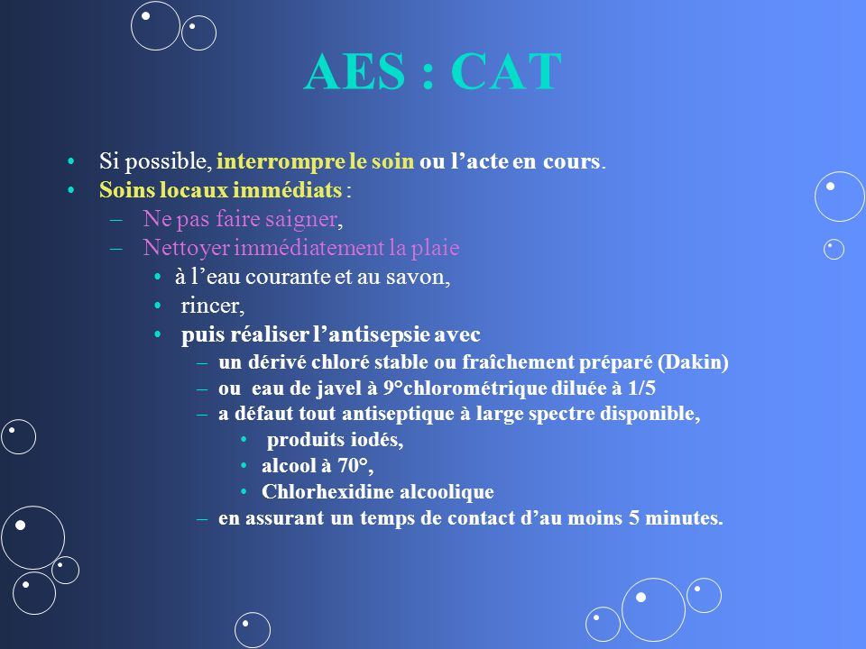 AES : CAT Si possible, interrompre le soin ou l'acte en cours.