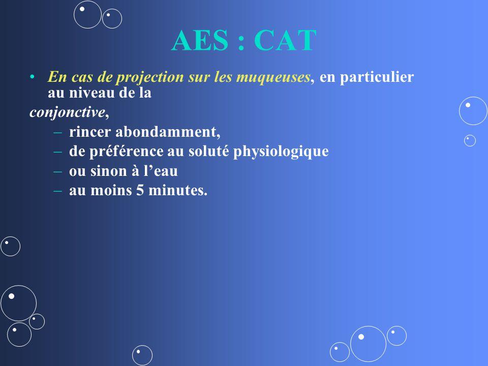 AES : CAT En cas de projection sur les muqueuses, en particulier au niveau de la. conjonctive, rincer abondamment,