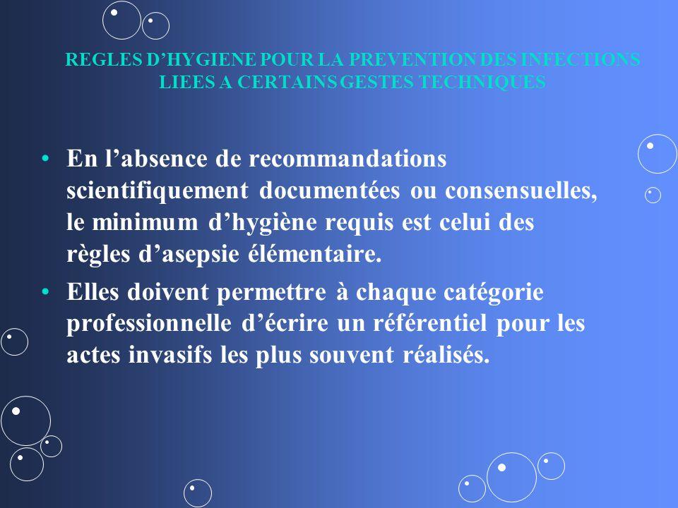 REGLES D'HYGIENE POUR LA PREVENTION DES INFECTIONS LIEES A CERTAINS GESTES TECHNIQUES