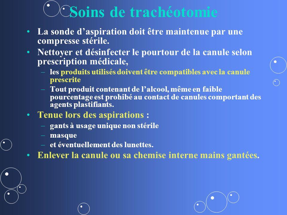 Soins de trachéotomie La sonde d'aspiration doit être maintenue par une compresse stérile.