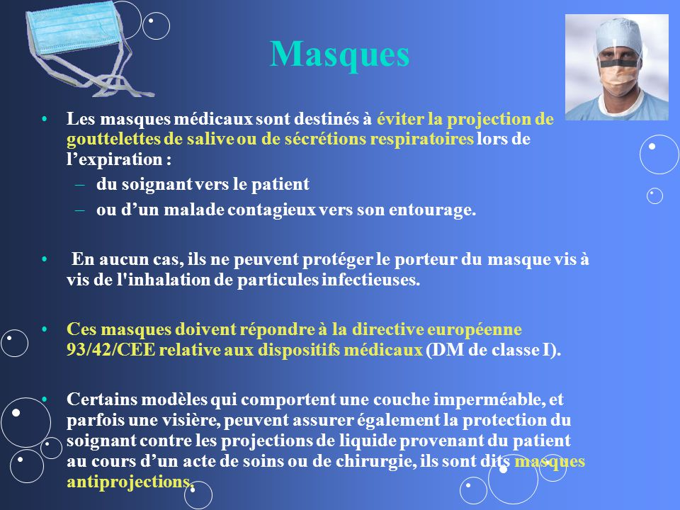 Masques Les masques médicaux sont destinés à éviter la projection de gouttelettes de salive ou de sécrétions respiratoires lors de l'expiration :