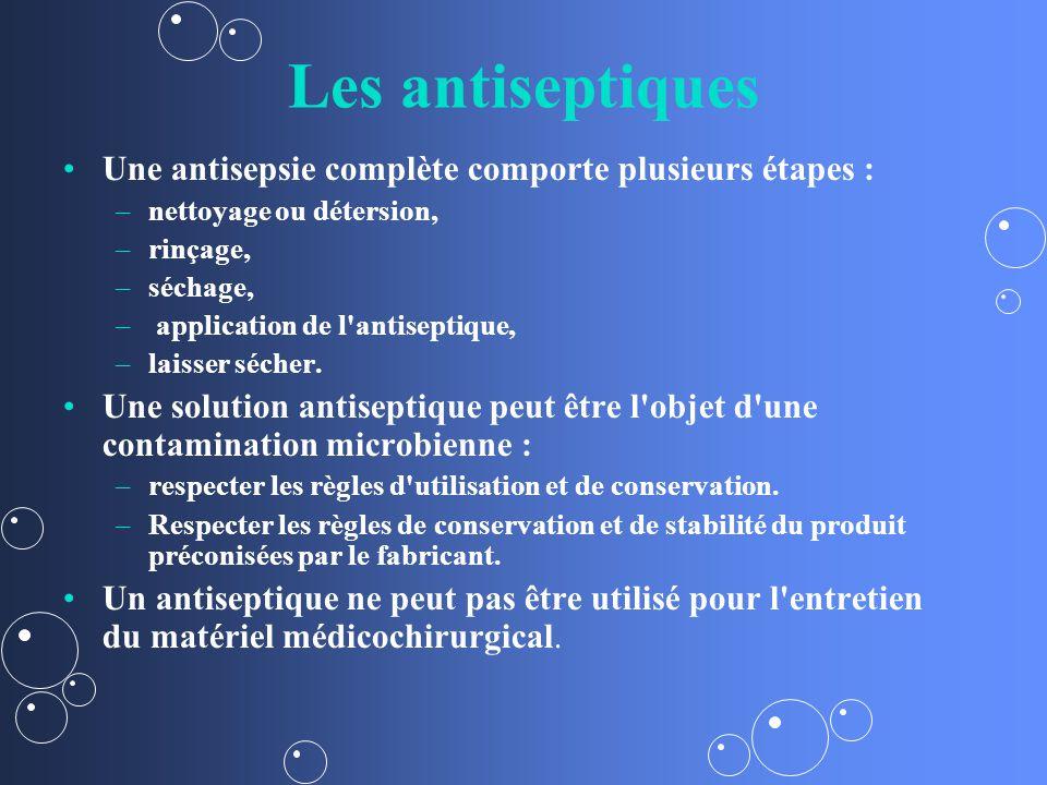 Les antiseptiques Une antisepsie complète comporte plusieurs étapes :
