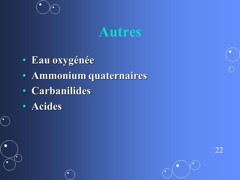 Autres Eau oxygénée Ammonium quaternaires Carbanilides Acides