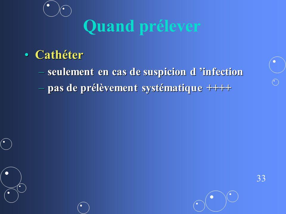 Quand prélever Cathéter seulement en cas de suspicion d 'infection