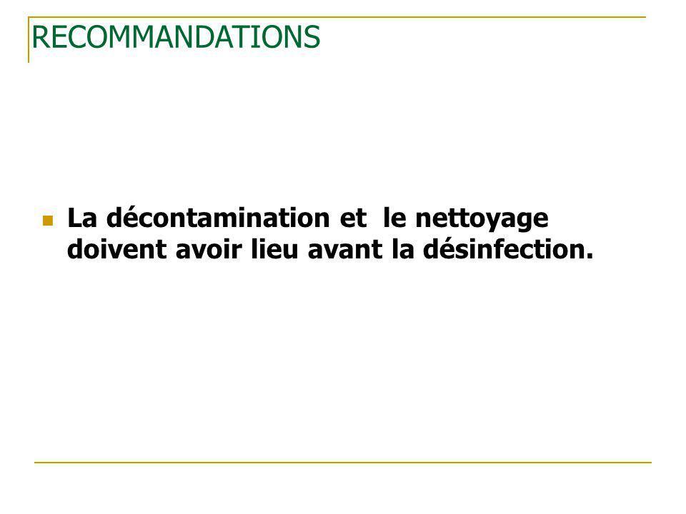 RECOMMANDATIONS La décontamination et le nettoyage doivent avoir lieu avant la désinfection.